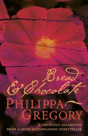 Bread and Chocolate de Philippa Gregory
