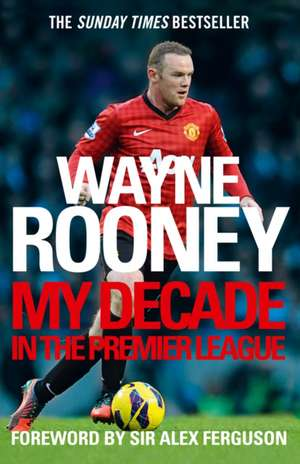 Wayne Rooney: My Decade In The Premier League de Wayne Rooney