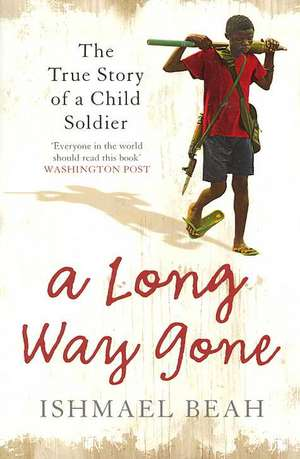 A Long Way Gone de Ishmael Beah