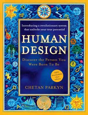 Human Design: Discover the Person You Were Born to Be de Chetan Parkyn
