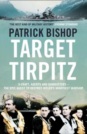 Target Tirpitz de Patrick Bishop