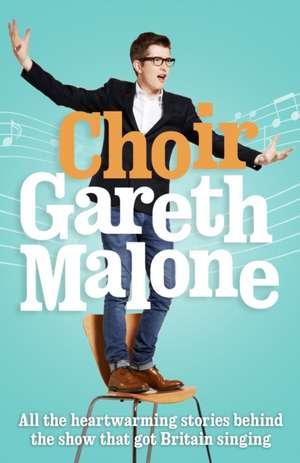 Choir: Gareth Malone de GARETH MALONE