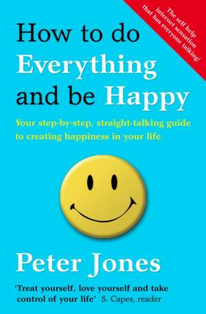 How to Do Everything and be Happy de Peter Jones