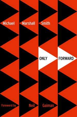 Only Forward de Michael Marshall Smith