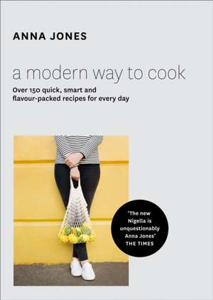 A Modern Way to Cook de Anna Jones