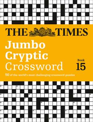 The Times Jumbo Cryptic Crossword Book 15:  The World's Most Challenging Cryptic Crossword de The Times Mind Games