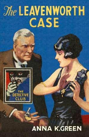 The Leavenworth Case (the Detective Club):  Dossier No. 113 (the Detective Club) de Anna K Green