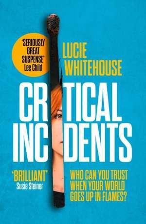 Critical Incidents de Lucie Whitehouse
