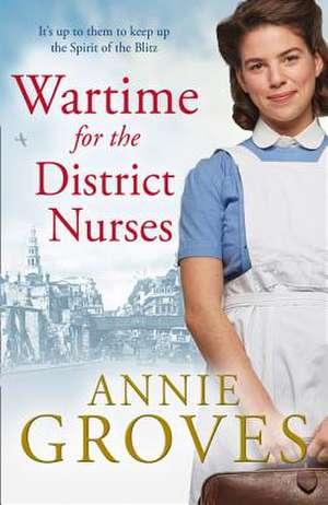 Wartime for the District Nurses de Annie Groves