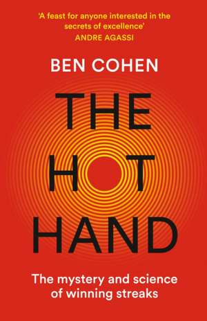 The Hot Hand: The Mystery and Science of Winning Streaks de Ben Cohen