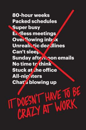 It Doesn't Have to Be Crazy at Work de Jason Fried