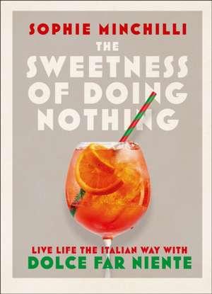Minchilli, S: The Sweetness of Doing Nothing de Sophie Minchilli