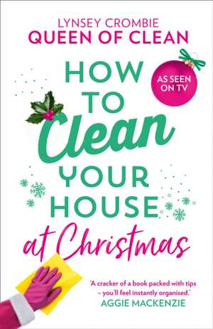 How To Clean Your House at Christmas de Queen of Clean Lynsey