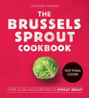 Brussels Sprout Cookbook de Heather Thomas