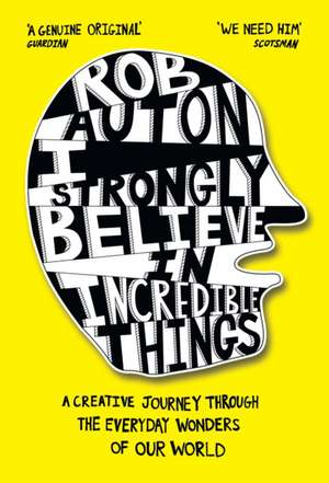 Auton, R: I Strongly Believe in Incredible Things de Rob Auton