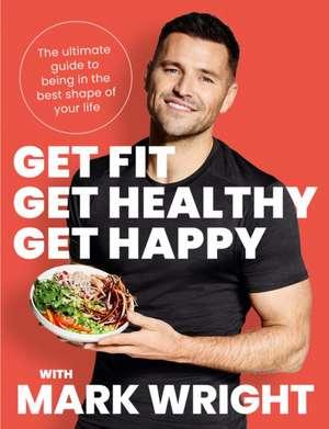 Get Fit, Get Healthy, Get Happy de Mark Wright