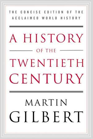 A History of the Twentieth Century: The Concise Edition of the Acclaimed World History de Martin Gilbert
