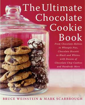 The Ultimate Chocolate Cookie Book:  From Chocolate Melties to Whoopie Pies, Chocolate Biscotti to Black and Whites, with Dozens of Chocolate Chip Cook de Bruce Weinstein