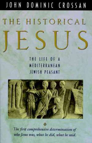 The Historical Jesus: The Life of a Mediterranean Jewish Peasa de John Dominic Crossan