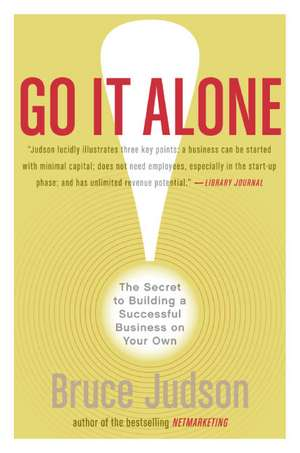 Go It Alone!: The Secret to Building a Successful Business on Your Own de Bruce Judson