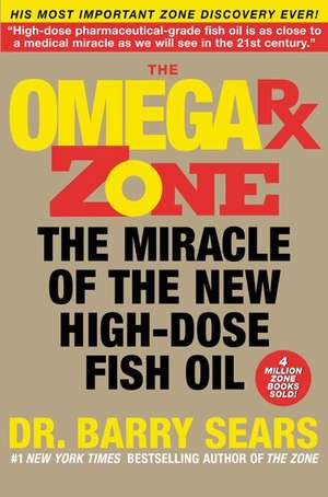 The Omega Rx Zone: The Miracle of the New High-Dose Fish Oil de Barry Sears