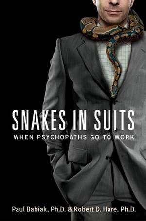Snakes in Suits: When Psychopaths Go to Work de Dr. Paul Babiak