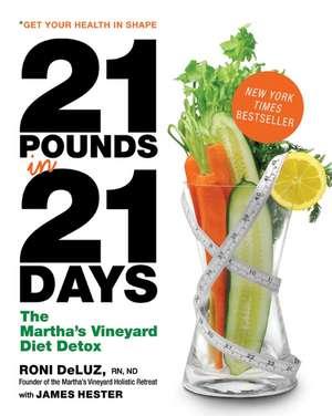21 Pounds in 21 Days: The Martha's Vineyard Diet Detox de Roni Deluz