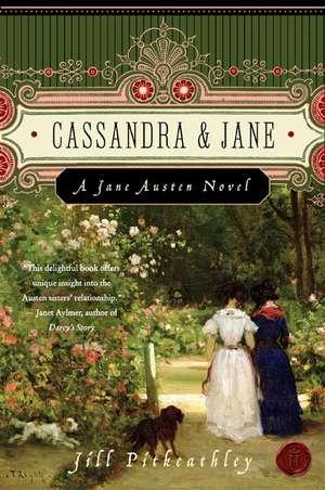 Cassandra and Jane: A Jane Austen Novel de Jill Pitkeathley