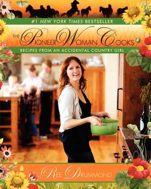 The Pioneer Woman Cooks: Recipes from an Accidental Country Girl de Ree Drummond
