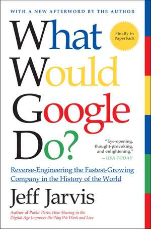 What Would Google Do?: Reverse-Engineering the Fastest Growing Company in the History of the World de Jeff Jarvis