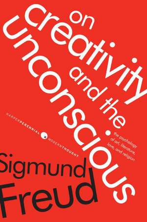 On Creativity and the Unconscious: The Psychology of Art, Literature, Love, and Religion de Sigmund Freud