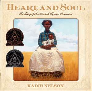 Heart and Soul: The Story of America and African Americans de Kadir Nelson