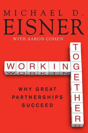Working Together: Why Great Partnerships Succeed de Michael D. Eisner