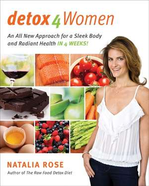 Detox for Women: An All New Approach for a Sleek Body and Radiant Health in 4 Weeks de Natalia Rose
