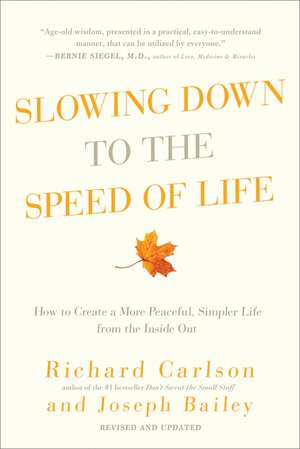 Slowing Down to the Speed of Life: How to Create a More Peaceful, Simpler Life from the Inside Out de Richard Carlson