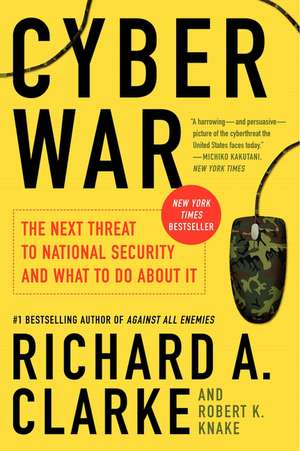 Cyber War: The Next Threat to National Security and What to Do About It de Richard A. Clarke
