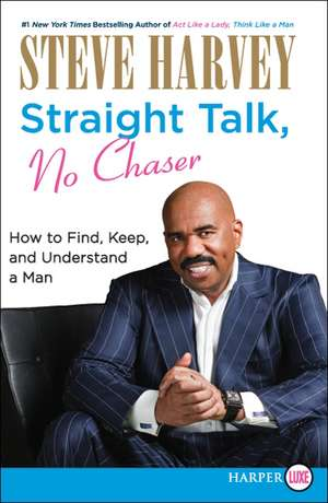 Straight Talk, No Chaser: How to Find, Keep, and Understand a Man de Steve Harvey