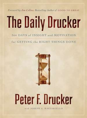 The Daily Drucker: 366 Days of Insight and Motivation for Getting the Right Things Done de Peter F. Drucker