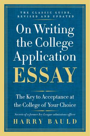 On Writing the College Application Essay, 25th Anniversary Edition: The Key to Acceptance at the College of Your Choice de Harry Bauld