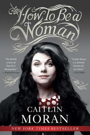 How to Be a Woman de Caitlin Moran