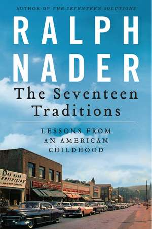 The Seventeen Traditions: Lessons from an American Childhood de Ralph Nader