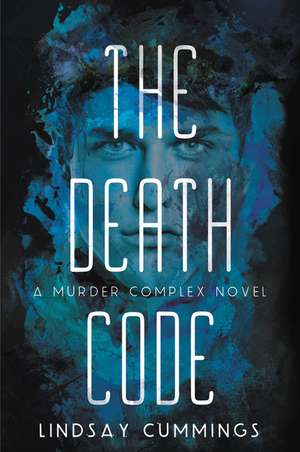 The Murder Complex #2: The Death Code de Lindsay Cummings
