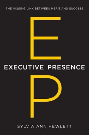 Executive Presence: The Missing Link Between Merit and Success de Sylvia Ann Hewlett