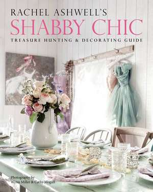 Rachel Ashwell's Shabby Chic Treasure Hunting and Decorating Guide de Rachel Ashwell