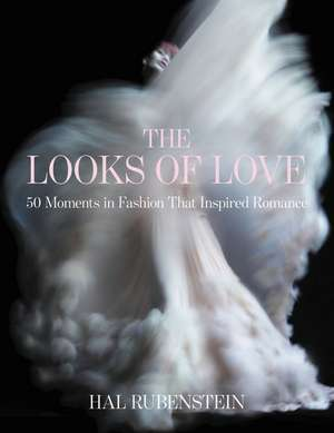 The Looks of Love: 50 Moments in Fashion That Inspired Romance de Hal Rubenstein