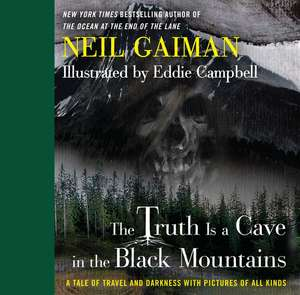 The Truth Is a Cave in the Black Mountains: A Tale of Travel and Darkness with Pictures of All Kinds de Neil Gaiman