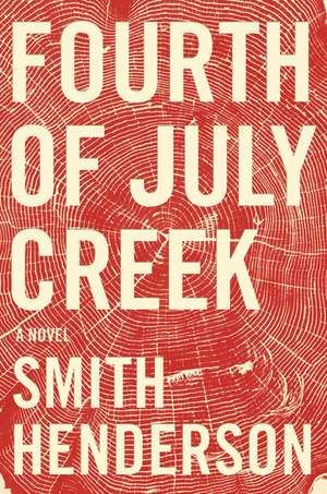 Fourth of July Creek: A Novel de Smith Henderson