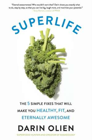 SuperLife: The 5 Simple Fixes That Will Make You Healthy, Fit, and Eternally Awesome de Darin Olien