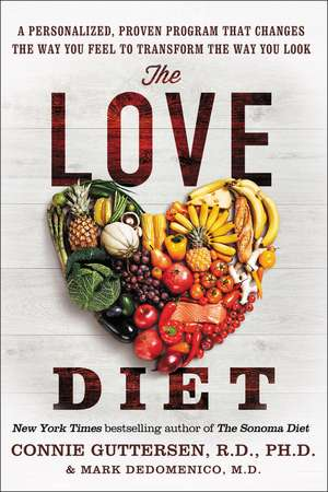 The Love Diet: A Personalized, Proven Program That Changes the Way You Feel to Transform the Way You Look de Dr. Connie Guttersen