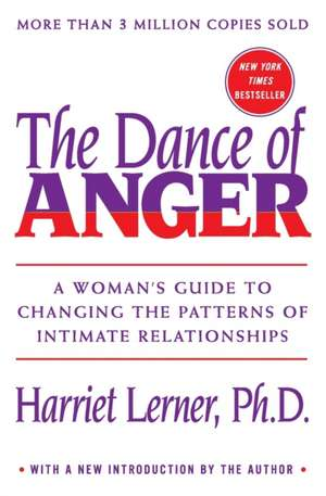 Dance of Anger: A Woman's Guide to Changing the Patterns of Intimate Relationships de Harriet Lerner